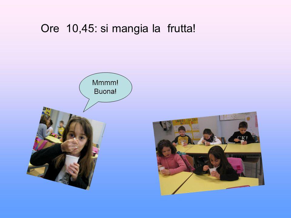 Ore 10,45: si mangia la frutta!