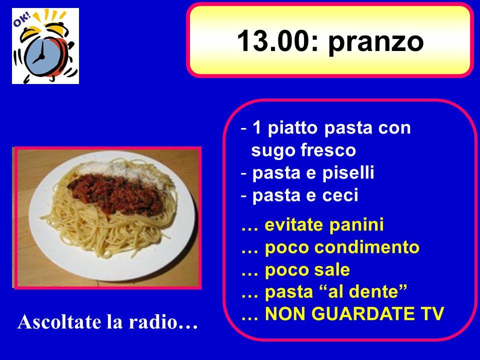 13.00: pranzo Ascoltate la radio… 1 piatto pasta con sugo fresco