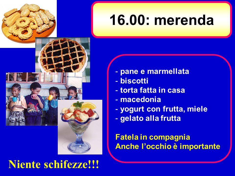 16.00: merenda Niente schifezze!!! pane e marmellata biscotti