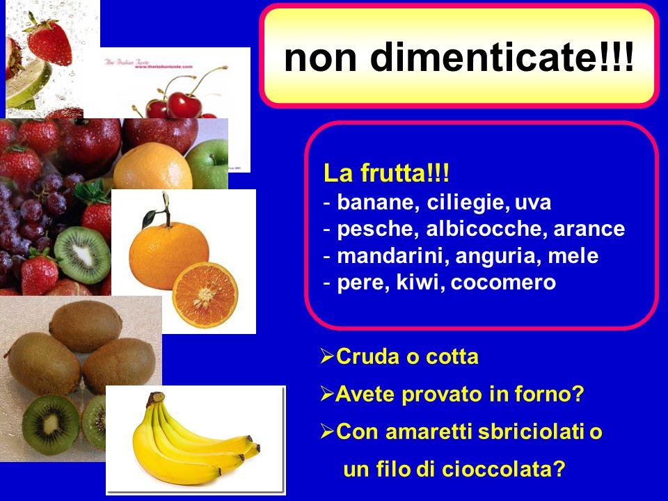 non dimenticate!!! La frutta!!! banane, ciliegie, uva