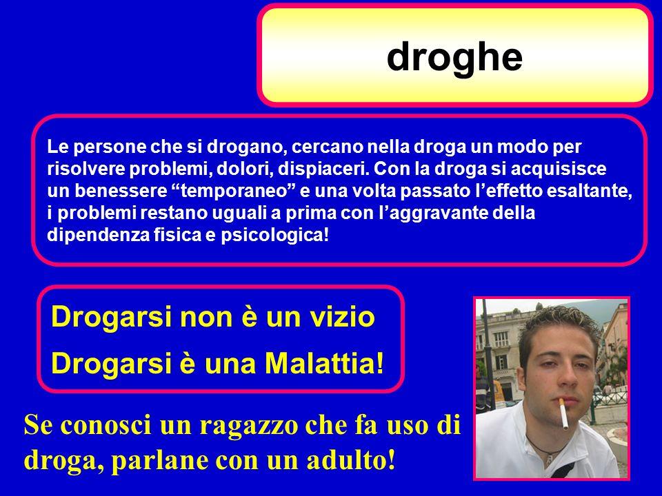 droghe Drogarsi non è un vizio Drogarsi è una Malattia!