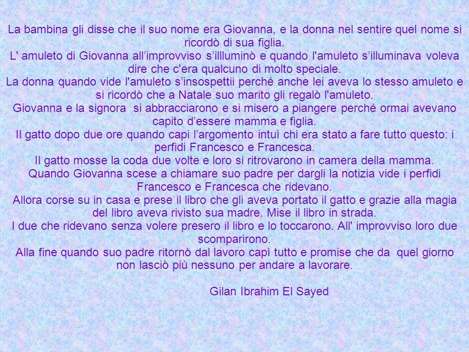 La bambina gli disse che il suo nome era Giovanna, e la donna nel sentire quel nome si ricordò di sua figlia.