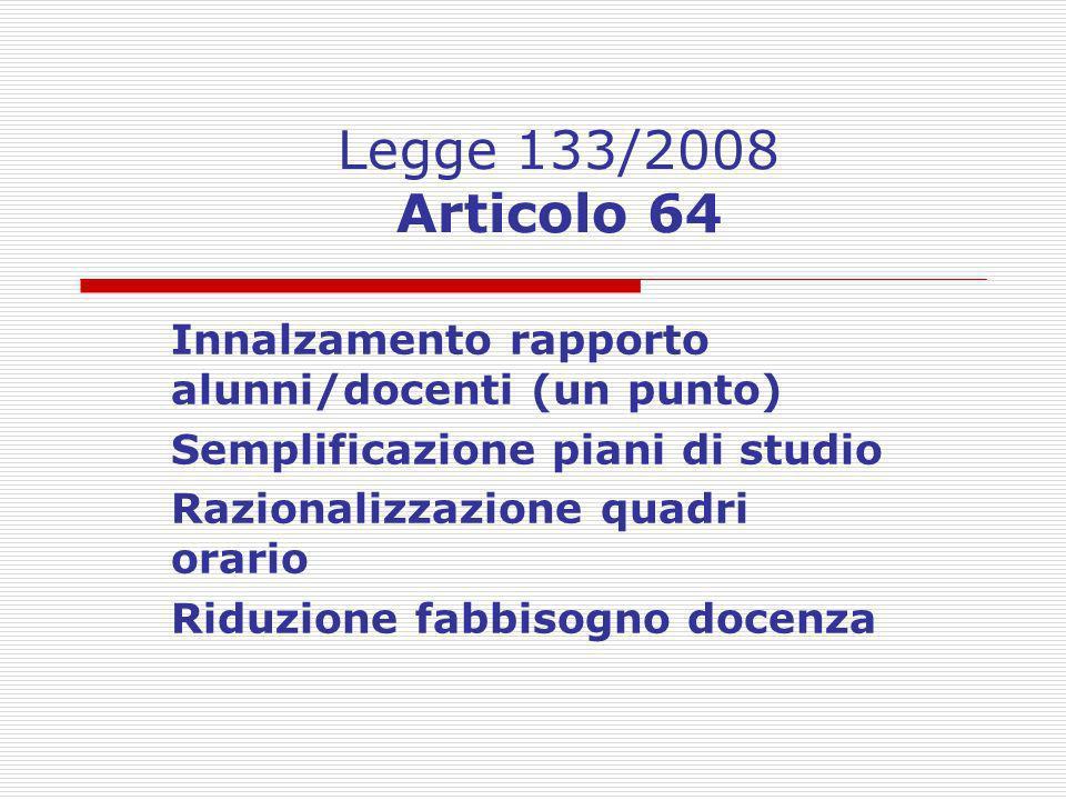 Legge 133/2008 Articolo 64 Innalzamento rapporto alunni/docenti (un punto) Semplificazione piani di studio.