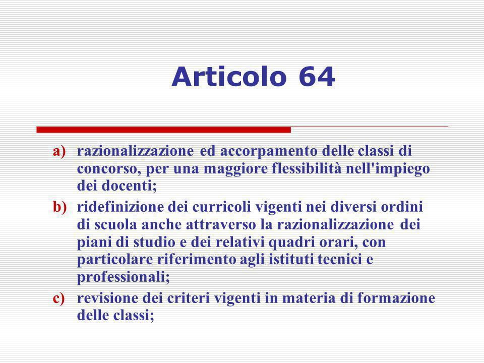 Articolo 64 razionalizzazione ed accorpamento delle classi di concorso, per una maggiore flessibilità nell impiego dei docenti;