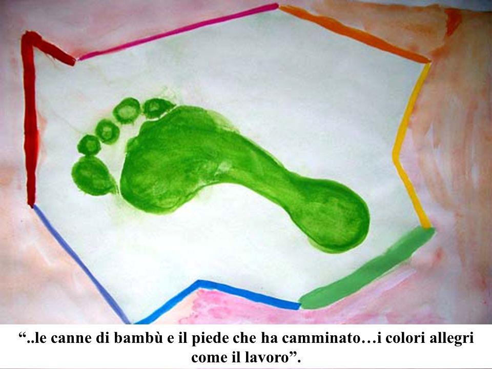 ..le canne di bambù e il piede che ha camminato…i colori allegri come il lavoro .