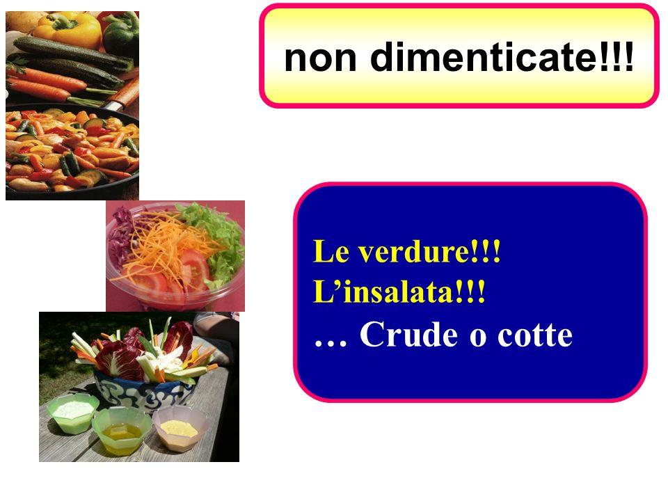 non dimenticate!!! Le verdure!!! L'insalata!!! … Crude o cotte