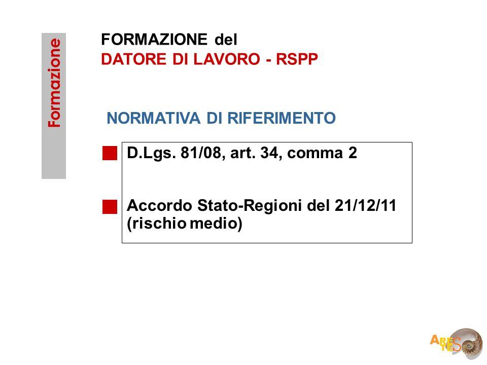 FORMAZIONE del DATORE DI LAVORO - RSPP. Formazione. NORMATIVA DI RIFERIMENTO. D.Lgs. 81/08, art. 34, comma 2.