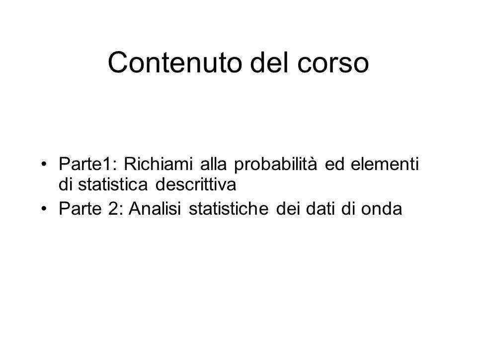 Contenuto del corso Parte1: Richiami alla probabilità ed elementi di statistica descrittiva.