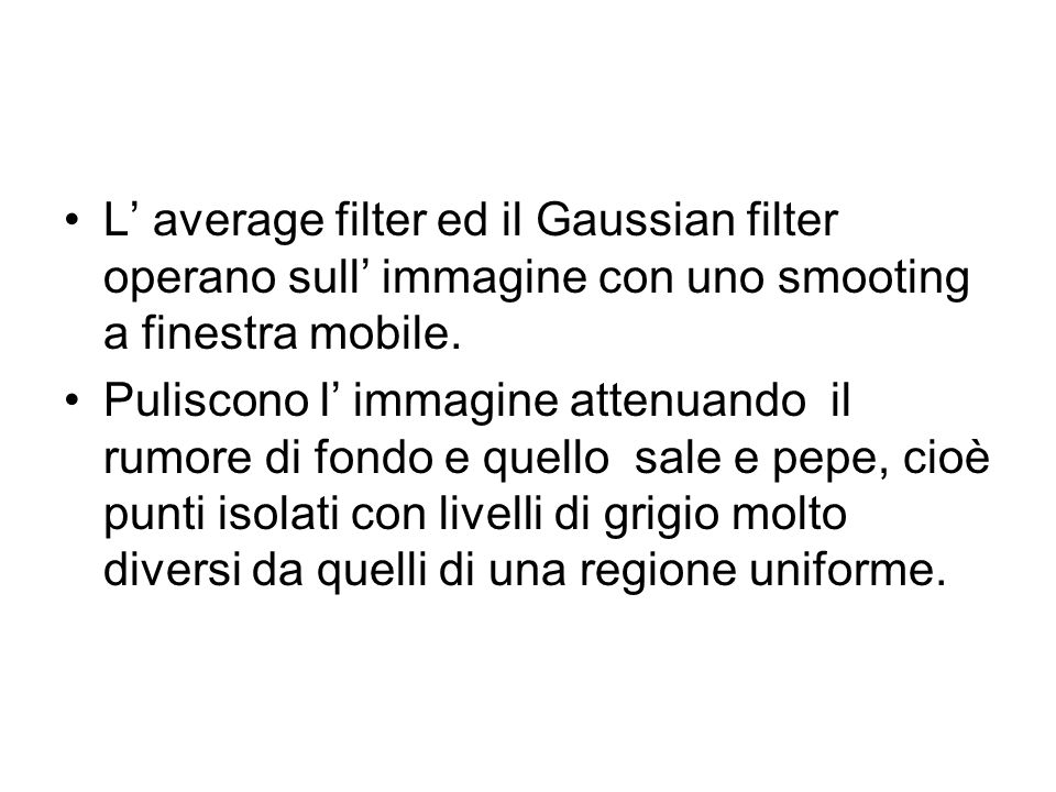 L' average filter ed il Gaussian filter operano sull' immagine con uno smooting a finestra mobile.
