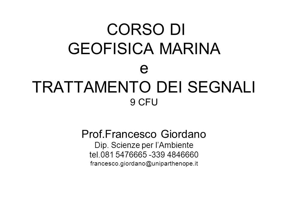 CORSO DI GEOFISICA MARINA e TRATTAMENTO DEI SEGNALI 9 CFU Prof