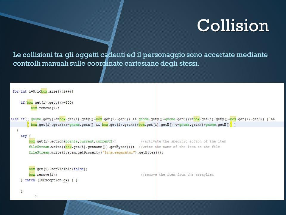 Collision Le collisioni tra gli oggetti cadenti ed il personaggio sono accertate mediante controlli manuali sulle coordinate cartesiane degli stessi.
