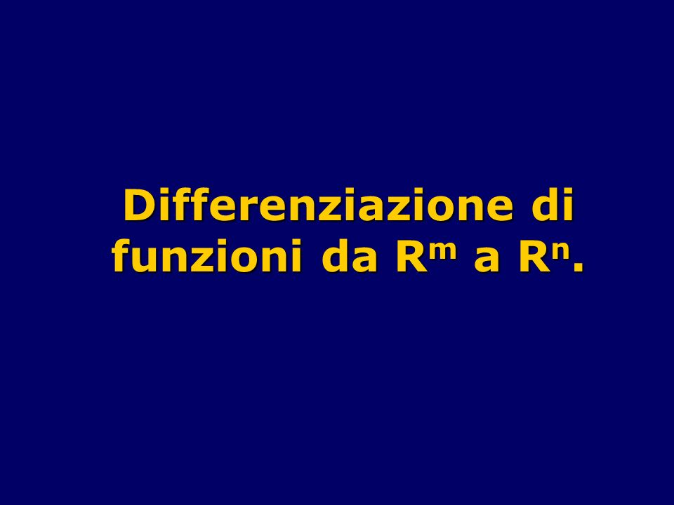 Differenziazione di funzioni da Rm a Rn.