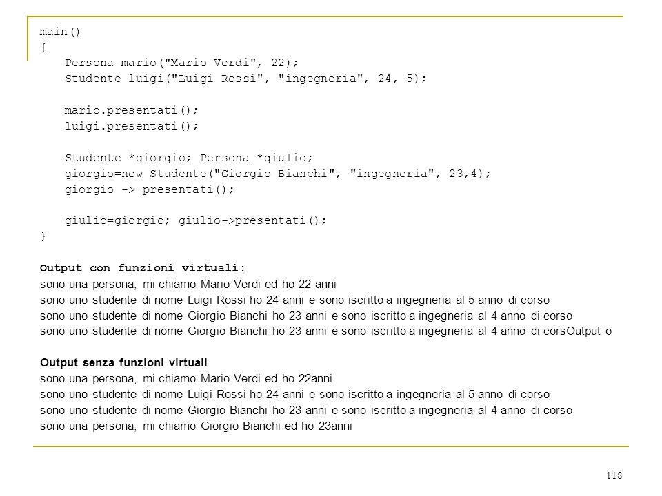 main() { Persona mario( Mario Verdi , 22); Studente luigi( Luigi Rossi , ingegneria , 24, 5); mario.presentati();