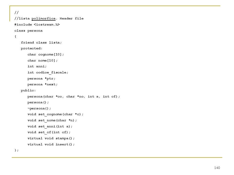 // //lista polimorfica. Header file. #include <iostream.h> class persona. { friend class lista;