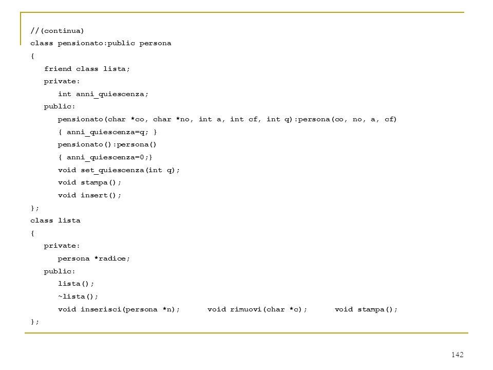 //(continua) class pensionato:public persona. { friend class lista; private: int anni_quiescenza;
