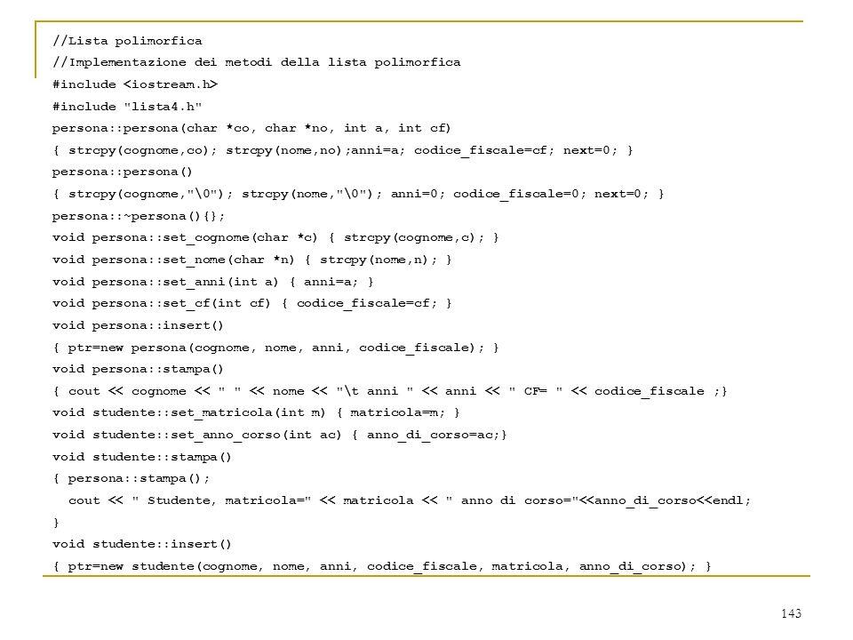 //Lista polimorfica //Implementazione dei metodi della lista polimorfica. #include <iostream.h> #include lista4.h