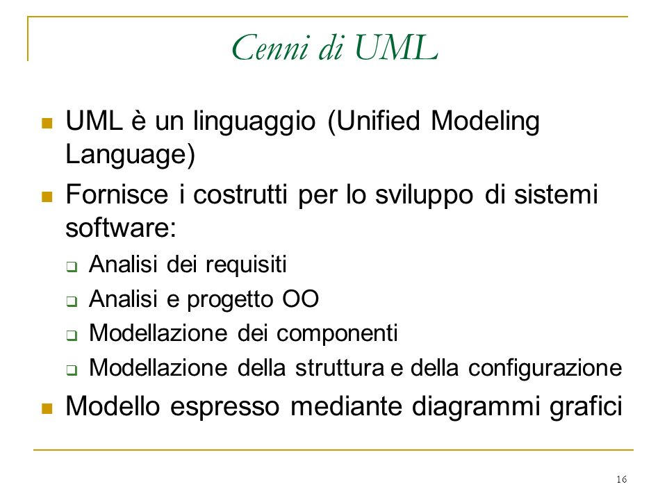 Cenni di UML UML è un linguaggio (Unified Modeling Language)