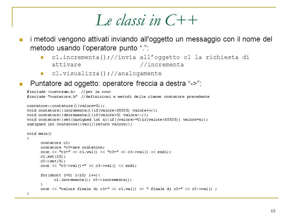 Le classi in C++ i metodi vengono attivati inviando all oggetto un messaggio con il nome del metodo usando l'operatore punto . :