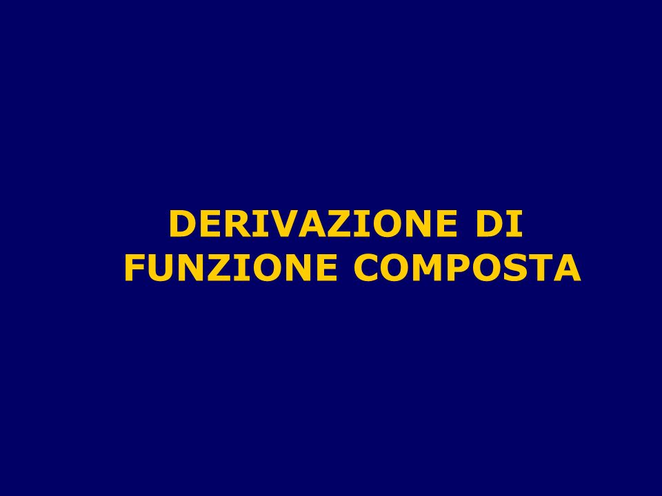 DERIVAZIONE DI FUNZIONE COMPOSTA
