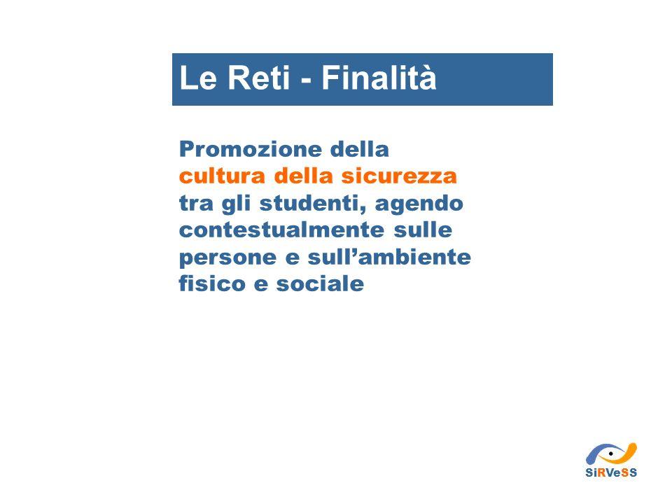 Le Reti - Finalità Promozione della cultura della sicurezza tra gli studenti, agendo contestualmente sulle persone e sull'ambiente fisico e sociale.