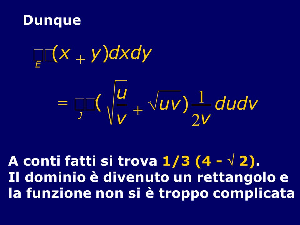 òò òò ( x + y ) d u 1 = ( u v ) d u d v + v v 2 Dunque