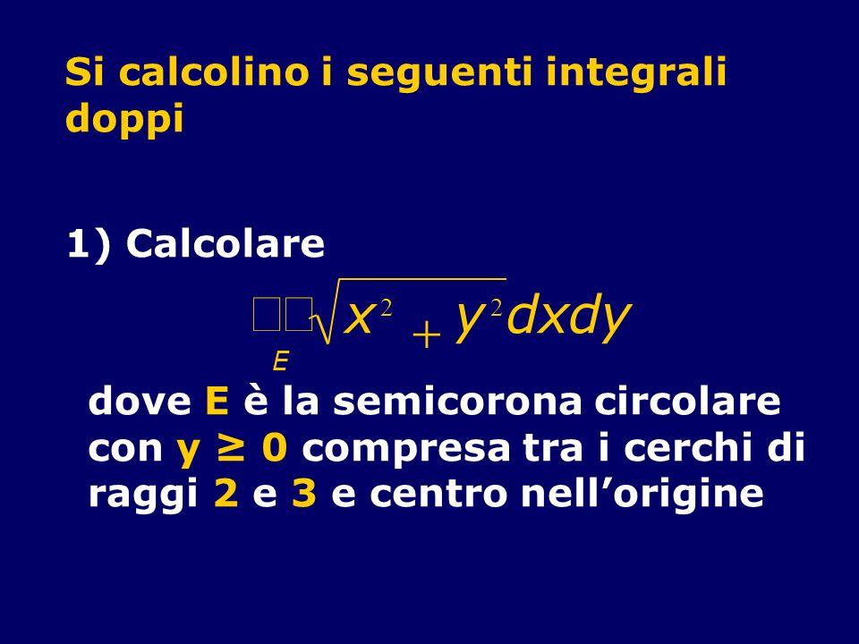 òò x y d x d y + Si calcolino i seguenti integrali doppi 1) Calcolare