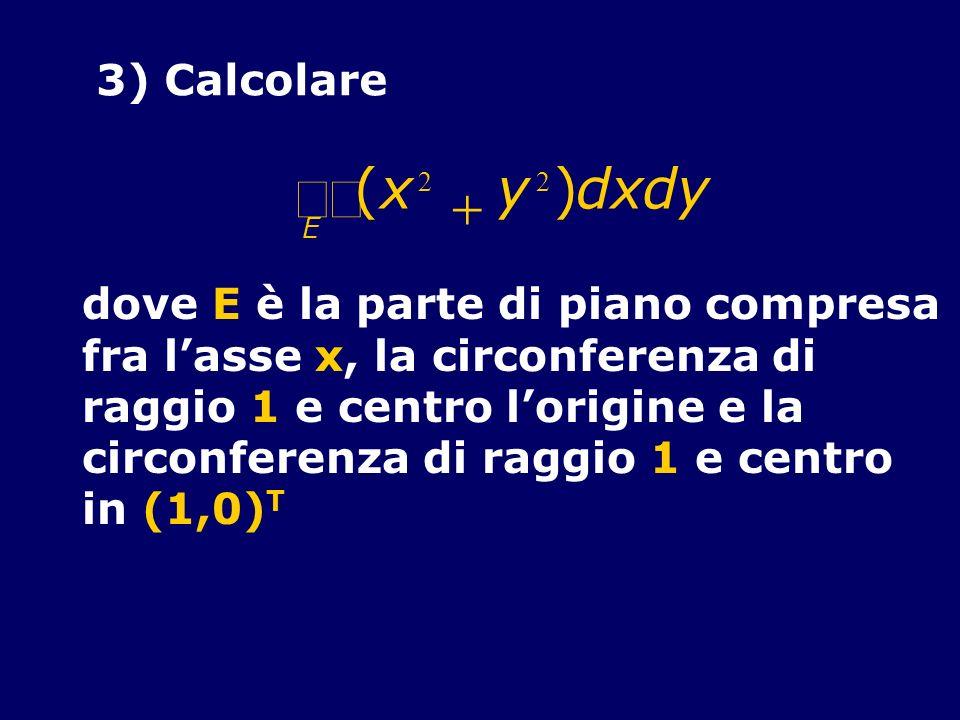 òò ( x y ) d x d y + 3) Calcolare dove E è la parte di piano compresa