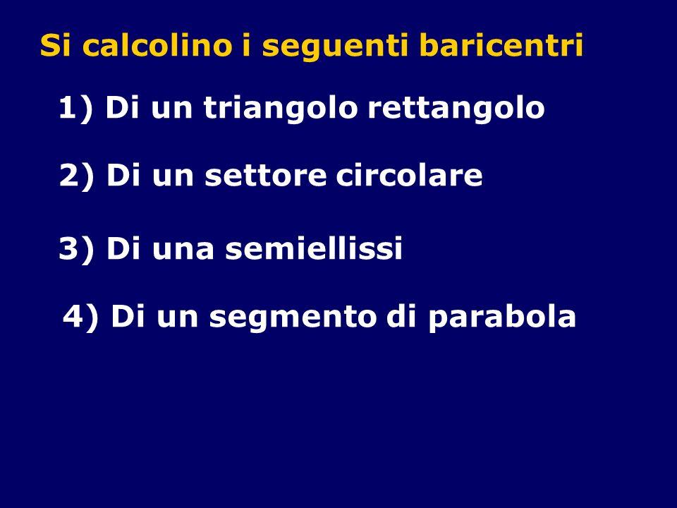 Si calcolino i seguenti baricentri