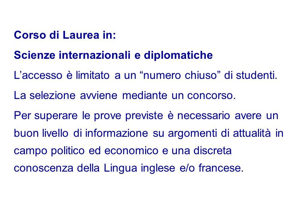 Corso di Laurea in: Scienze internazionali e diplomatiche. L'accesso è limitato a un numero chiuso di studenti.
