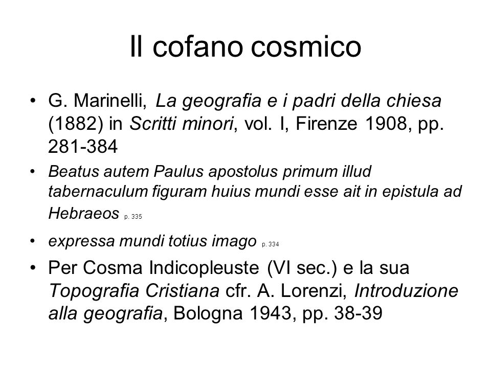 Il cofano cosmico G. Marinelli, La geografia e i padri della chiesa (1882) in Scritti minori, vol. I, Firenze 1908, pp. 281-384.