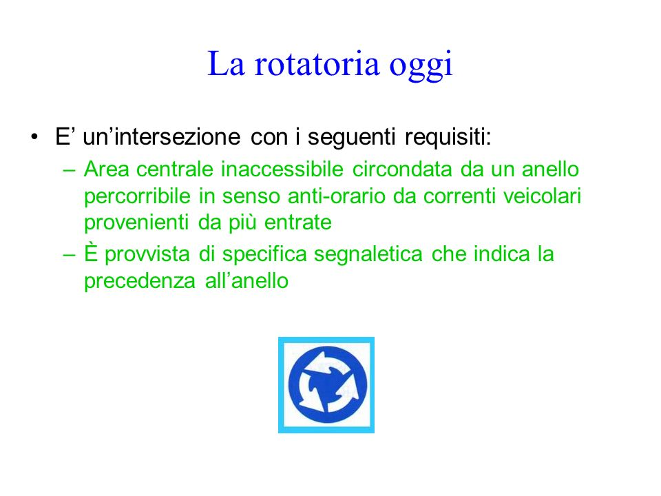 La rotatoria oggi E' un'intersezione con i seguenti requisiti:
