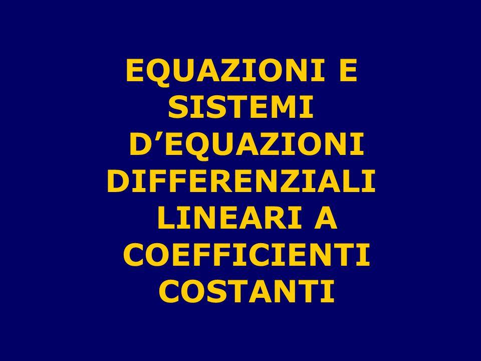 EQUAZIONI E SISTEMI D'EQUAZIONI DIFFERENZIALI LINEARI A COEFFICIENTI COSTANTI