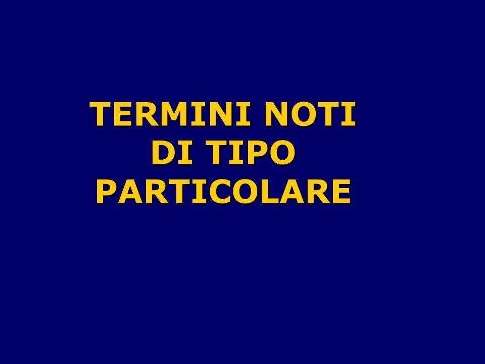 TERMINI NOTI DI TIPO PARTICOLARE