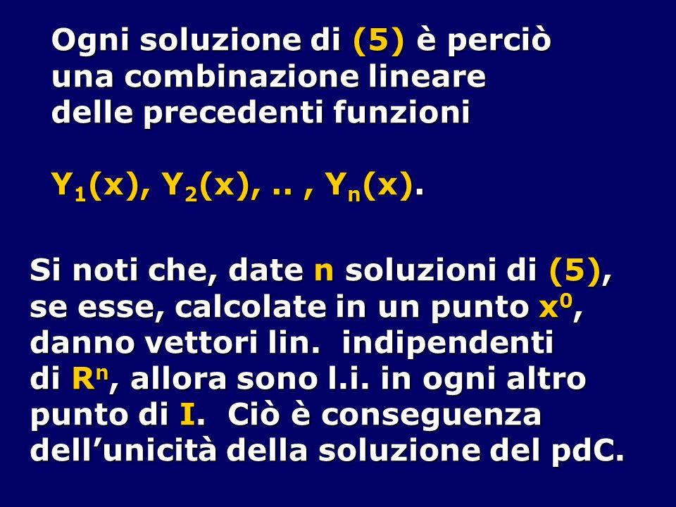 Ogni soluzione di (5) è perciò una combinazione lineare delle precedenti funzioni