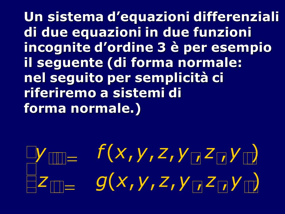 ¢ y = f ( x , z ) g ì í î ï Un sistema d'equazioni differenziali