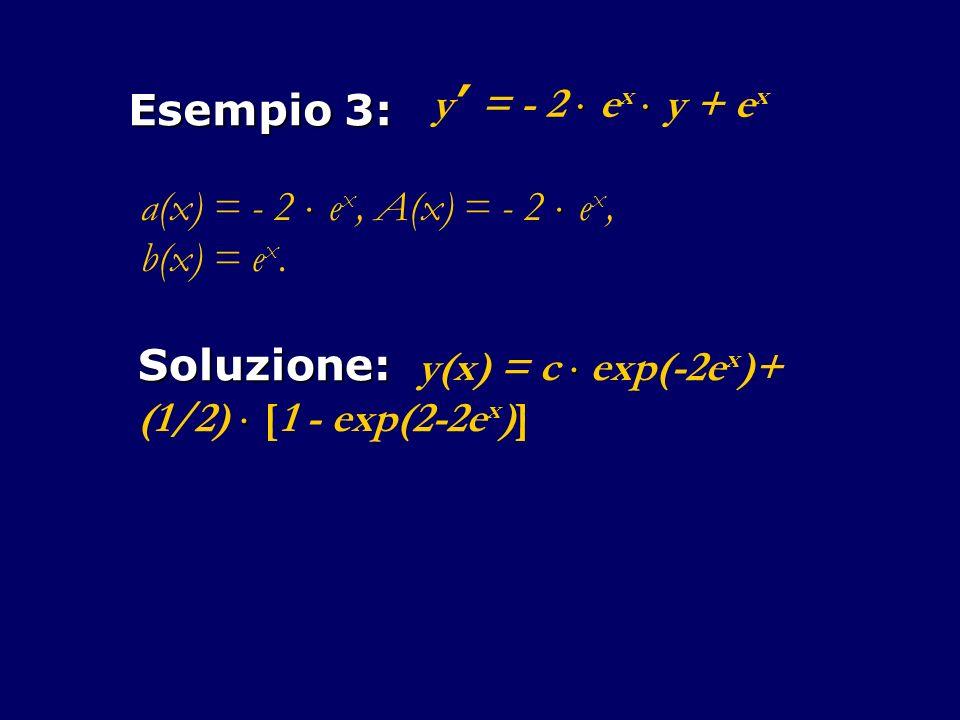 Esempio 3: y' = - 2  ex  y + ex. a(x) = - 2  ex, A(x) = - 2  ex, b(x) = ex. Soluzione: y(x) = c  exp(-2ex)+