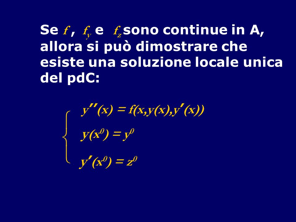    y(x0) = y0 y'(x0) = z0 Se f , fy e fz sono continue in A,