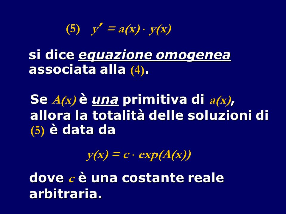 y' = a(x)  y(x) (5) si dice equazione omogenea. associata alla (4). Se A(x) è una primitiva di a(x),
