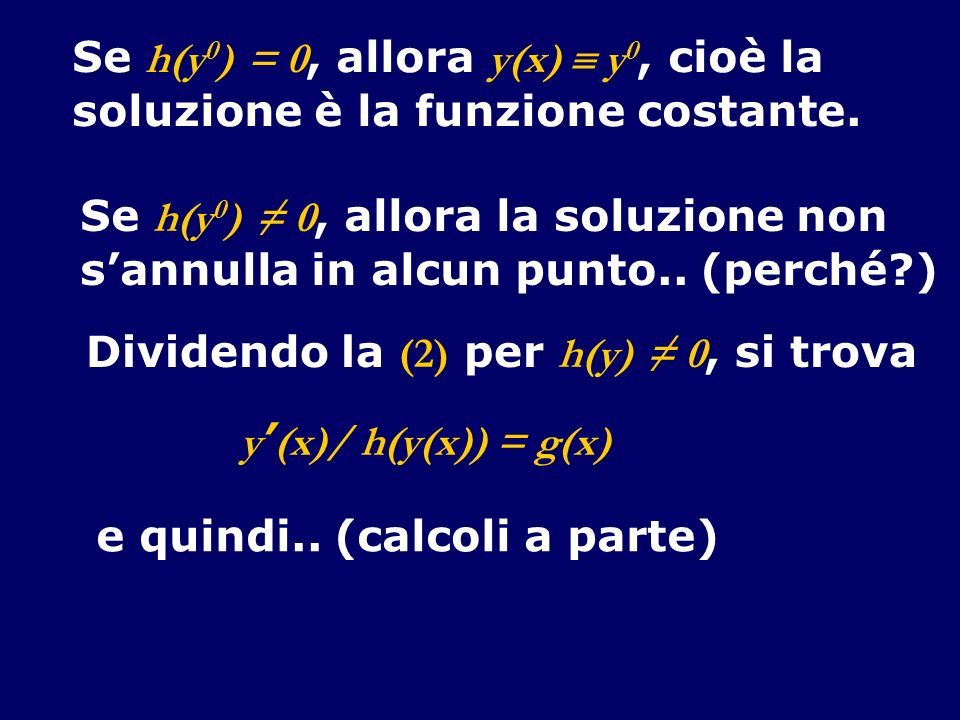 Se h(y0) = 0, allora y(x)  y0, cioè la