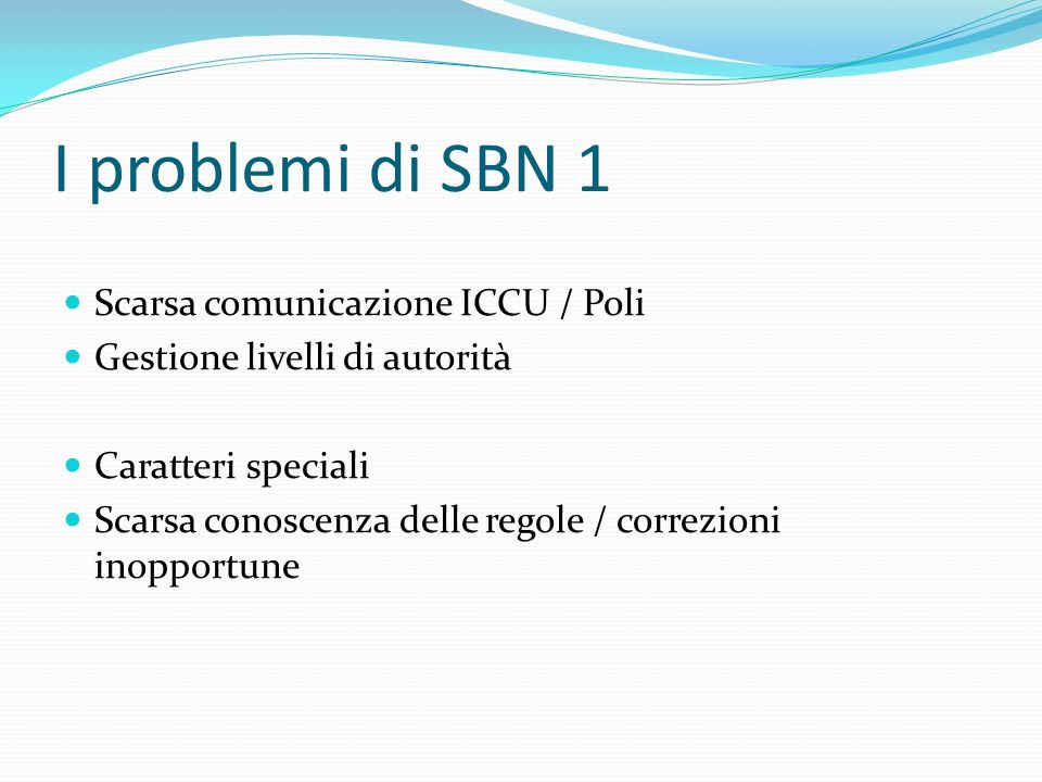 I problemi di SBN 1 Scarsa comunicazione ICCU / Poli