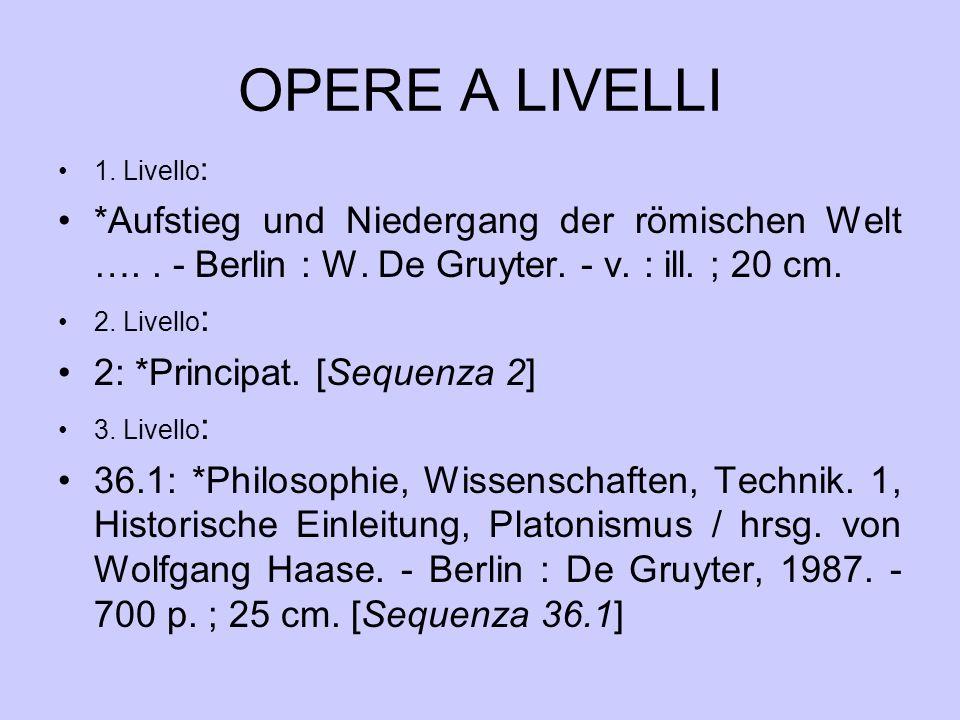 OPERE A LIVELLI 1. Livello: *Aufstieg und Niedergang der römischen Welt …. . - Berlin : W. De Gruyter. - v. : ill. ; 20 cm.