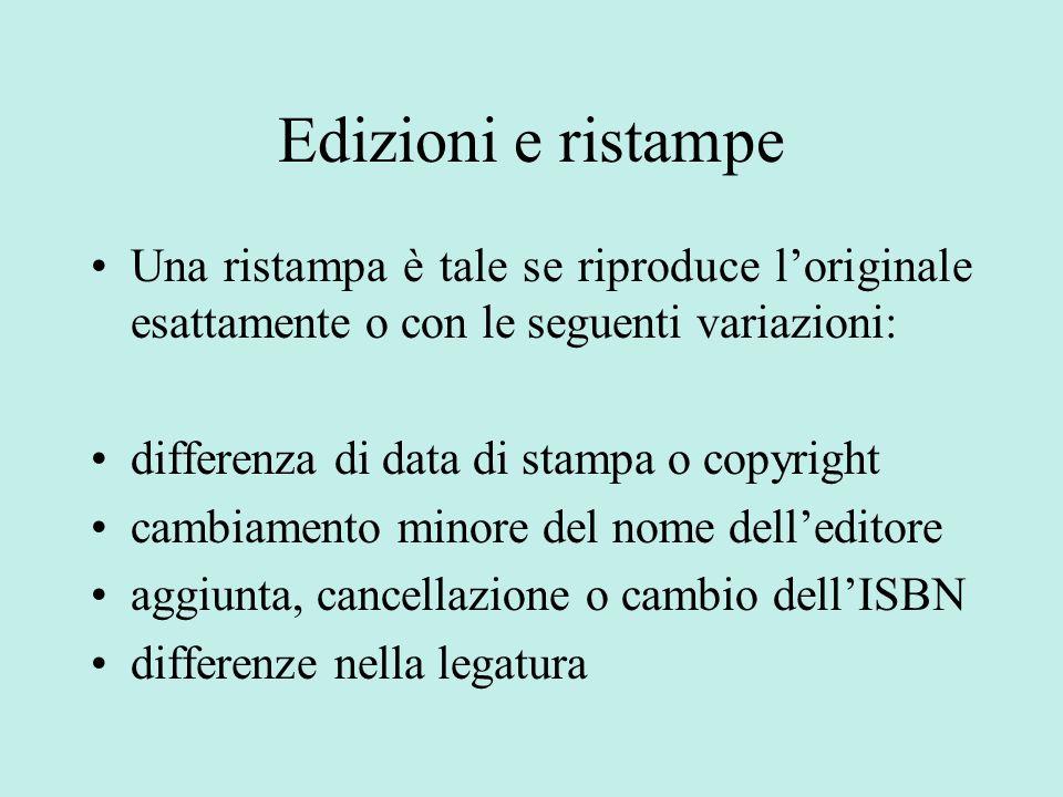 Edizioni e ristampe Una ristampa è tale se riproduce l'originale esattamente o con le seguenti variazioni: