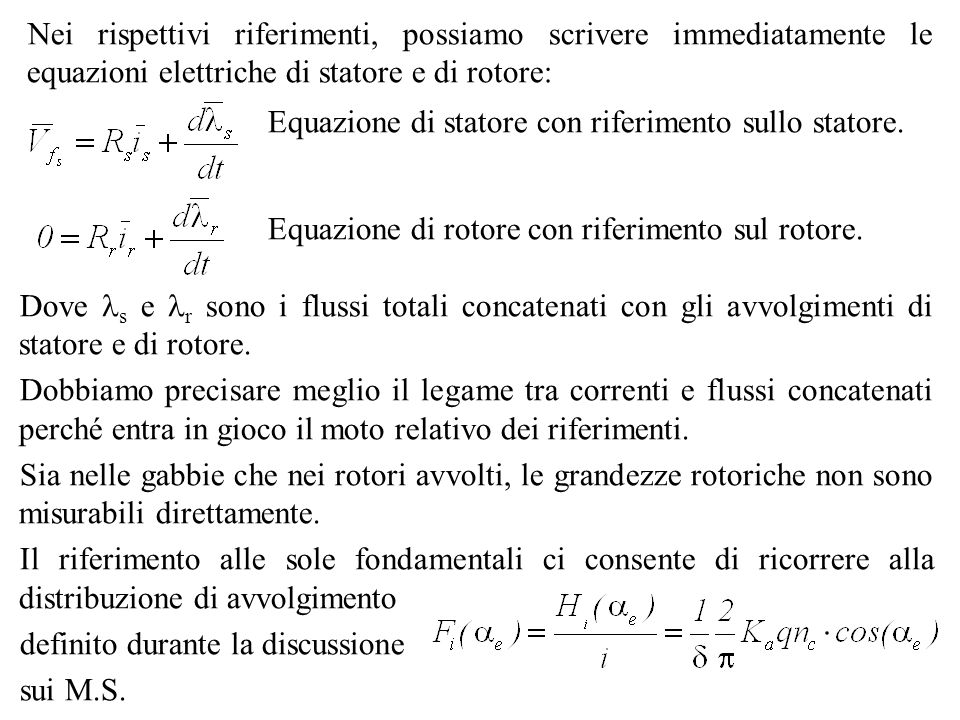 Nei rispettivi riferimenti, possiamo scrivere immediatamente le equazioni elettriche di statore e di rotore: