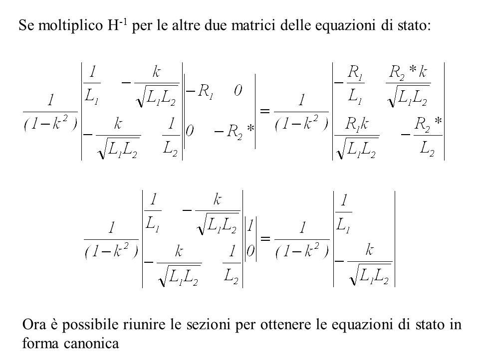 Se moltiplico H-1 per le altre due matrici delle equazioni di stato: