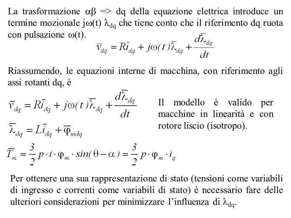 La trasformazione  => dq della equazione elettrica introduce un termine mozionale j(t) dq che tiene conto che il riferimento dq ruota con pulsazione (t).