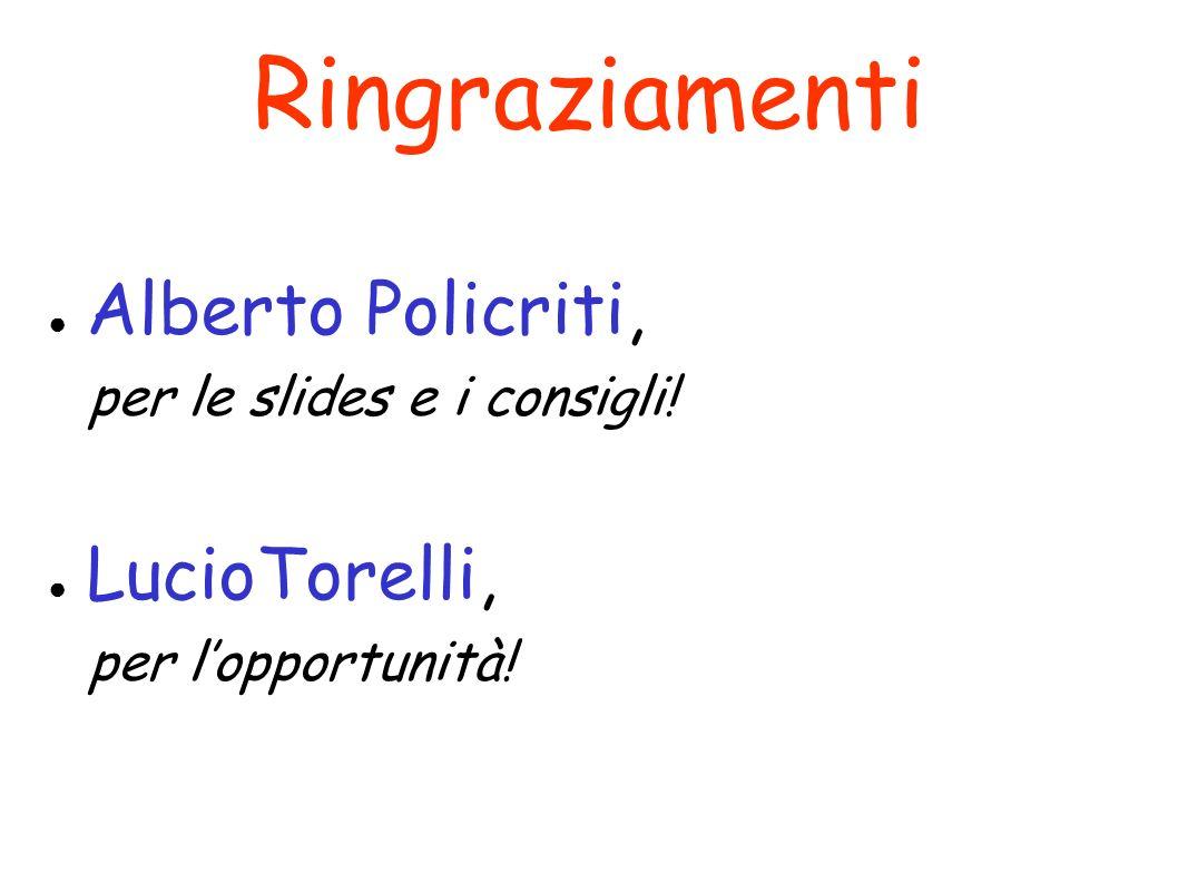 Ringraziamenti Alberto Policriti, per le slides e i consigli!