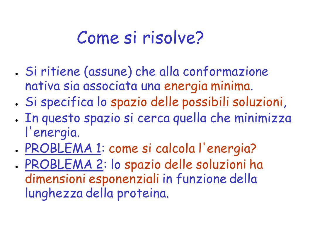 Come si risolve Si ritiene (assune) che alla conformazione nativa sia associata una energia minima.
