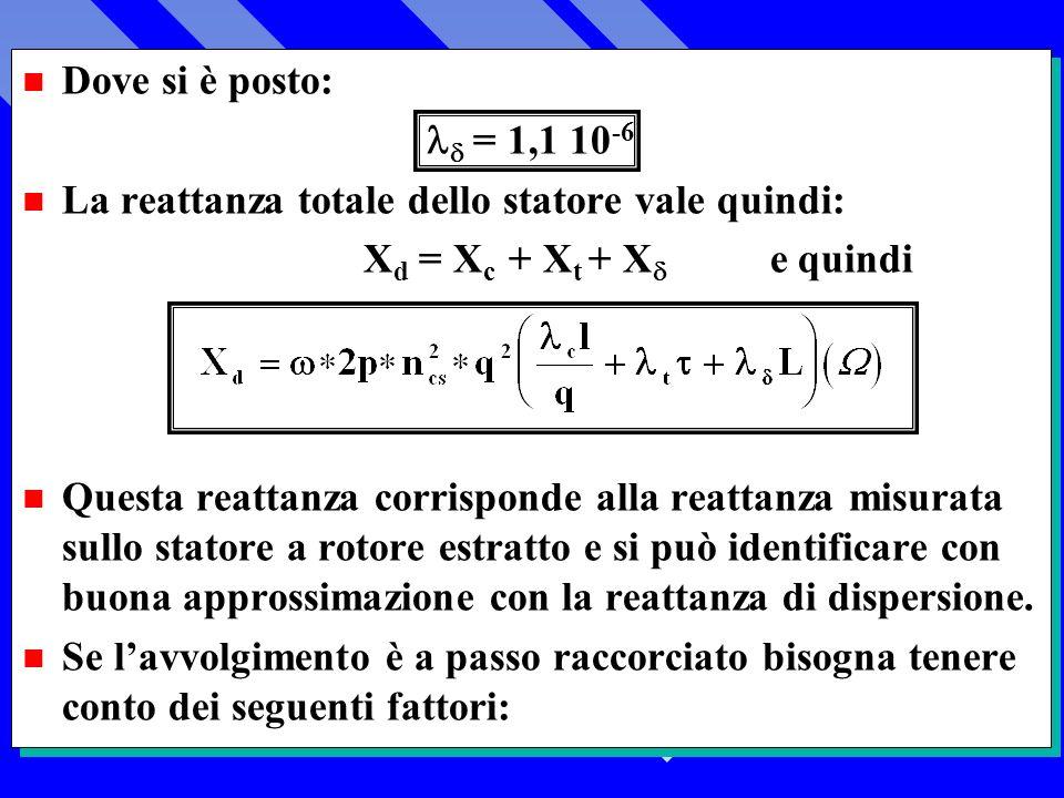 Dove si è posto:  = 1,1 10-6. La reattanza totale dello statore vale quindi: Xd = Xc + Xt + X e quindi.