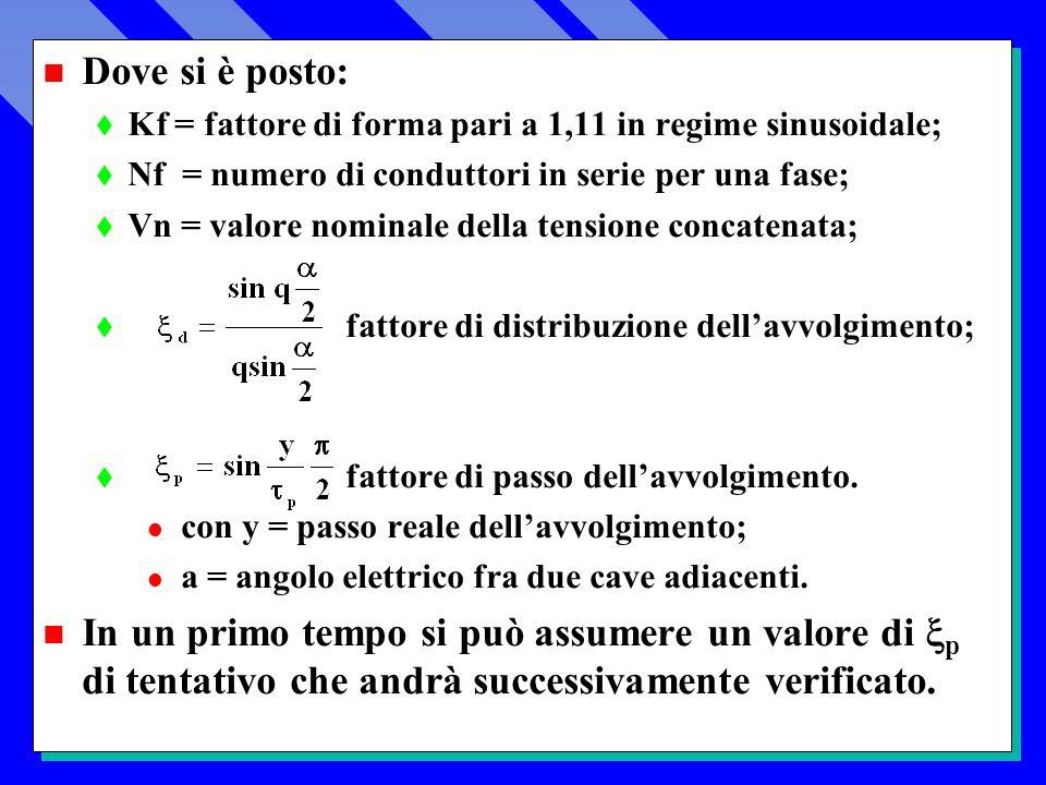 Dove si è posto: Kf = fattore di forma pari a 1,11 in regime sinusoidale; Nf = numero di conduttori in serie per una fase;