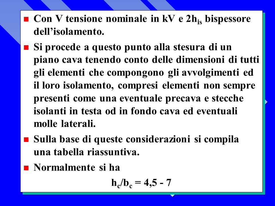 Con V tensione nominale in kV e 2his bispessore dell'isolamento.